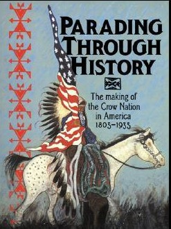 Parading Through History- The Making of the Crow Nation in America 1805-1935. By Frederick E. Hoxie. Google Books.