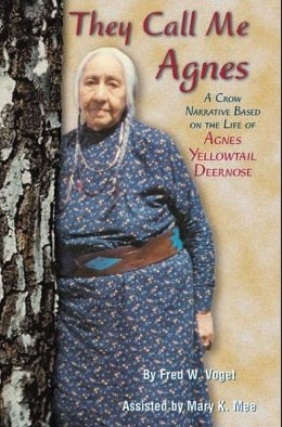 They Call Me Agnes- A Crow Narrative Based on the Life of Agnes Yellowtail Deernose. By Fred Voget, Barnes & Noble
