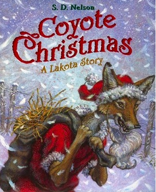 Coyote Christmas- A Lakota Story, written and illustrated by S.D. Nelson.