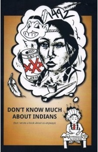 Don't Know Much About Indians by Gyasi Ross. Cut Bank Creek Press.